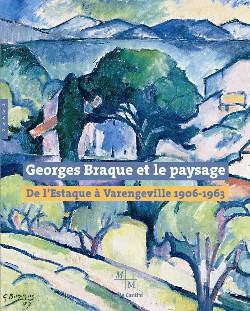Georges Braque et le paysage. De l'Estaque à Varangeville (1906-1963)