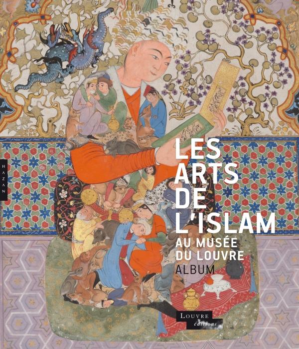 Les arts de l'Islam au musée du Louvre (Album de l'exposition)