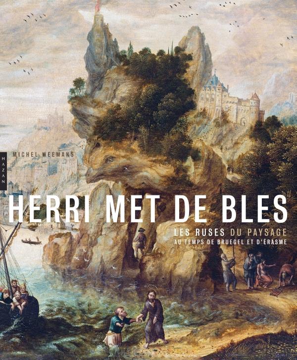 Herri Met de Bles. Les ruses du paysage au temps de Bruegel et d'Erasme
