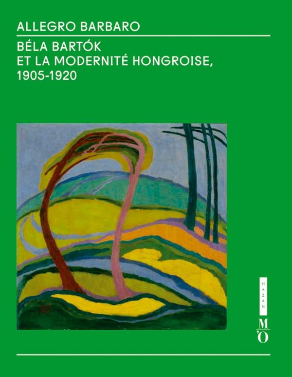 Allegro Barbaro. Béla Bartók et la modernité hongroise (1905-1920)