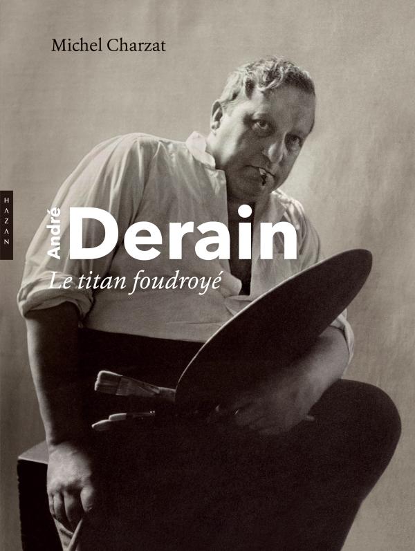André Derain. Le titan Foudroyé