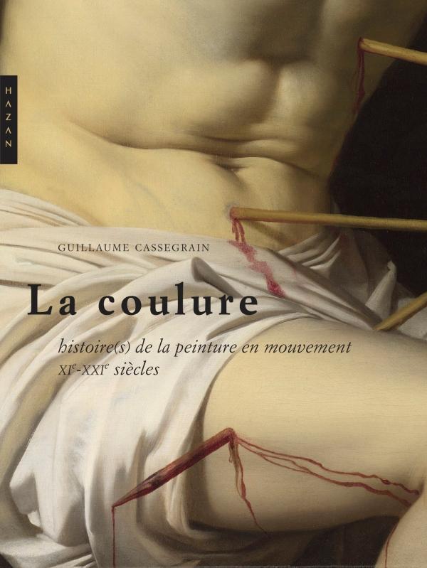 La coulure. Histoires de la peinture en mouvement (XIe et XXIe siècles)