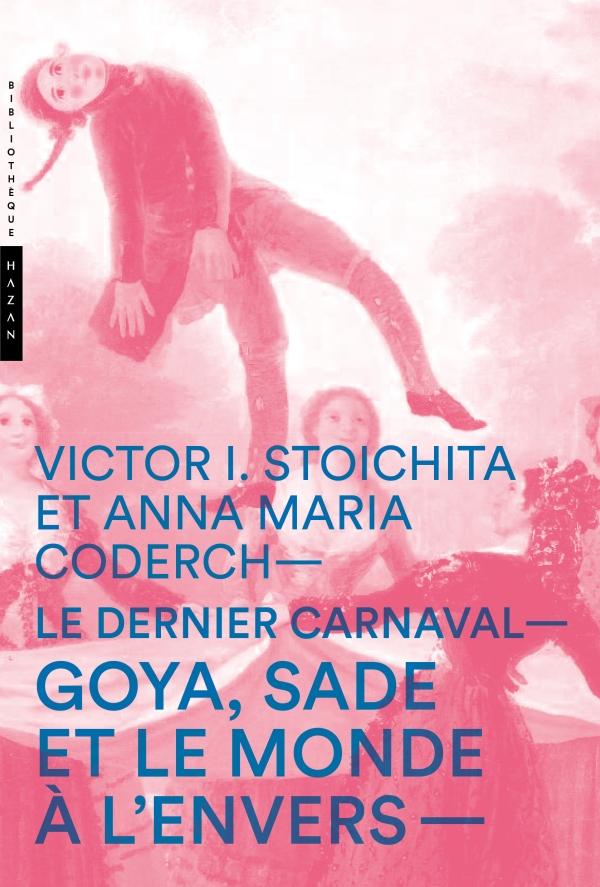 Le dernier carnaval. Goya, Sade et le monde à l'envers