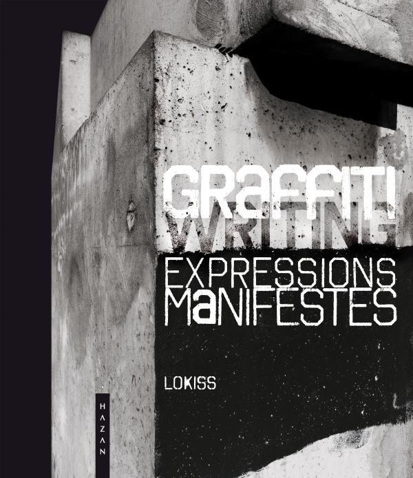 Graffiti Expressions Manifestes. Ce que le street art ne dit pas
