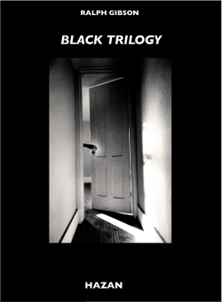 Ralph Gibson Black Trilogy. 1970-1974 Une aventure surréaliste
