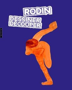 """Rodin : dessiner, découper """" La clé de mon oeuvre """""""