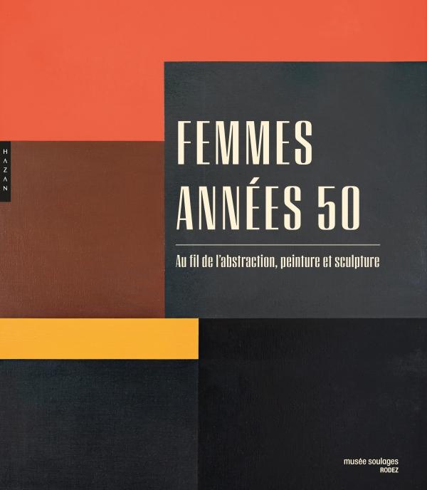 Femmes années 50. Au fil de l'abstraction, peinture et sculpture