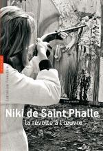 Niki de Saint Phalle. La révolte à l'oeuvre