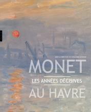 Monet au Havre . Les années décisives