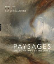Pérégrinations. Paysages entre nature et histoire