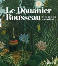 Le Douanier Rousseau. L'innocence archaïque (Catalogue)