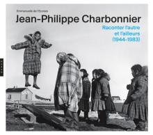 Jean-Philippe Charbonnier  Raconter l'autre et l'ailleurs (1944 - 1983)