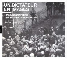 Un dictateur en images. Photographies de Heinrich Hoffmann
