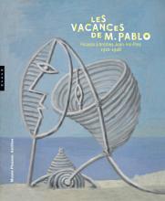 Les vacances de monsieur Pablo. Picasso à Antibes Juan-les-Pins, 1920-1946